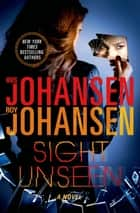 Sight Unseen - A Novel ebook by Iris Johansen, Roy Johansen