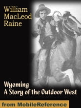 Wyoming: A Story of the Outdoor West (Mobi Classics) ebook by Raine, William MacLeod