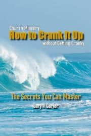 Church Ministry: How to Crank It Up without Getting Cranky ebook by Gary V Carter