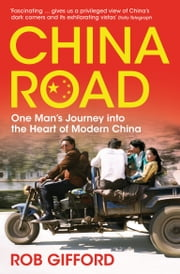 China Road - One Man's Journey into the Heart of Modern China ebook by Rob Gifford