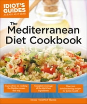 Idiot's Guides: The Mediterranean Diet Cookbook ebook by Denise Hazime