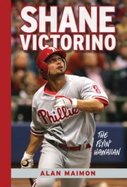 Shane Victorino: The Flyin' Hawaiian ebook by Alan Maimon