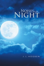 Noises in the Night ebook by J.L.Hogben