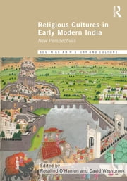 Religious Cultures in Early Modern India - New Perspectives ebook by Rosalind O'Hanlon,David Washbrook