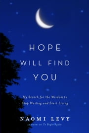 Hope Will Find You - My Search for the Wisdom to Stop Waiting and Start Living ebook by Kobo.Web.Store.Products.Fields.ContributorFieldViewModel