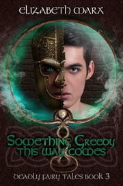 Something Greedy This Way Comes, Deadly Fairy Tales Book 3 ebook by Elizabeth Marx