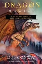 Dragon Magick - Call on the Clans to Help Your Practice Soar ebook by D.J. Conway