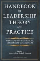 Handbook of Leadership Theory and Practice ebook by Nitin Nohria, Rakesh Khurana