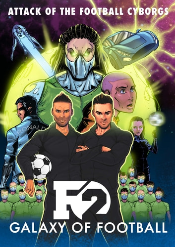 F2: Galaxy of Football - Attack of the Football Cyborgs (THE FOOTBALL BOOK OF THE YEAR!) ebook by The F2