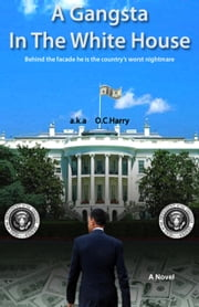 A Gangsta In The White House ebook by a.k.a. O. C. Harry