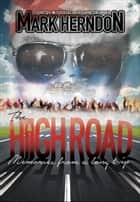 The High Road: Memories from a Long Trip ebook by Mark Herndon