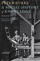 A Social History of Knowledge II - From the Encyclopaedia to Wikipedia ebook by Peter Burke
