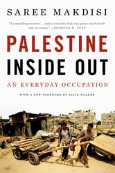 Palestine Inside Out: An Everyday Occupation ebook by Saree Makdisi