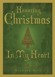 Honoring Christmas in My Heart ebook by Richard Rife