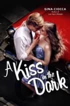 A Kiss in the Dark ebook by Gina Ciocca