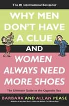 Why Men Don't Have a Clue and Women Always Need More Shoes ebook by Barbara Pease,Allan Pease
