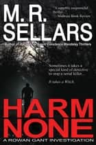 Harm None: A Rowan Gant Investigation ebook by M. R. Sellars