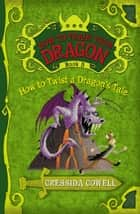 How to Train Your Dragon: How to Twist a Dragon's Tale ebook by Cressida Cowell