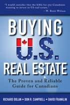 Buying U.S. Real Estate - The Proven and Reliable Guide for Canadians ebook by Richard Dolan, Don R. Campbell, David Franklin