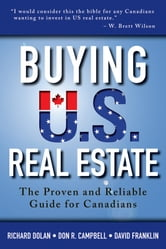 Buying U.S. Real Estate - The Proven and Reliable Guide for Canadians ebook by Richard Dolan,Don R. Campbell,David Franklin