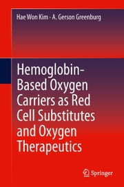 Hemoglobin-Based Oxygen Carriers as Red Cell Substitutes and Oxygen Therapeutics ebook by Hae Won Kim,A. Gerson Greenburg