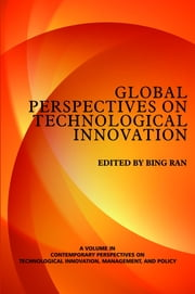 Global Perspectives on Technological Innovation ebook by Ran, Bing