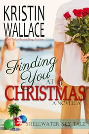 Finding You at Christmas - A Shellwater Key Tale ebook by Kristin Wallace