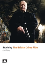 Studying the British Crime Film ebook by Paul Elliott