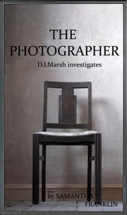 The Photographer (Book #1 D.I. Marsh series) ebook by Samantha Franklin