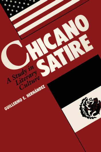 Chicano Satire - A Study in Literary Culture ebook by Guillermo Hernandez