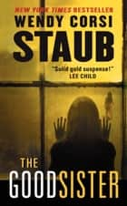 The Good Sister eBook by Wendy Corsi Staub