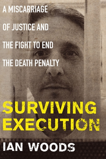 Surviving Execution - A Miscarriage of Justice and the Fight to End the Death Penalty eBook by Ian Woods