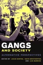 Gangs and Society - Alternative Perspectives ebook by Louis Kontos, David C. Brotherton, Luis Barrios