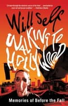 Walking to Hollywood - Memories of Before the Fall ebook by Will Self