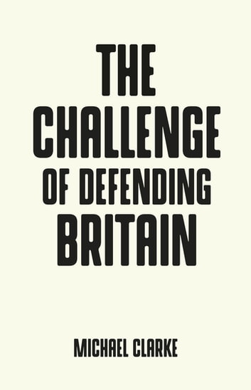 The challenge of defending Britain ebook by Michael Clarke