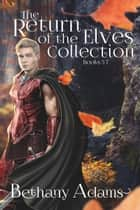 The Return of the Elves Collection: Books 5-7 ebook by Bethany Adams