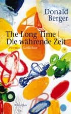 The Long Time | Die währende Zeit - Poems | Gedichte. English | Deutsch ebook by Donald Berger, Christoph König