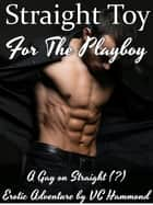 Straight Toy for the Playboy ebook by VC Hammond