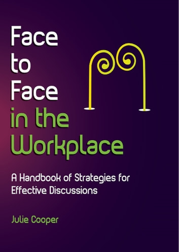 Face to Face in the Workplace: A handbook of strategies for effective discussions ebook by Julie Cooper