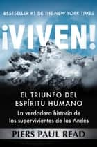 ¡Viven! - El triunfo del espíritu humano ebook by Piers Paul Read