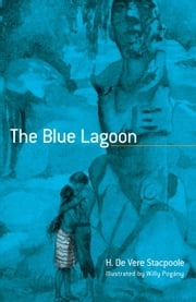 The Blue Lagoon ebook by Henry De Vere Stacpoole,Willy Pogany