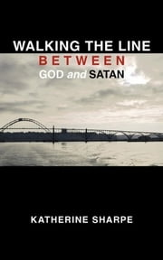 Walking the Line Between God and Satan ebook by Katherine Sharpe