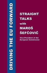 Driving the EU Forward – Straight Talks with Maroš Šefčovič ebook by Maroš Šefčovič