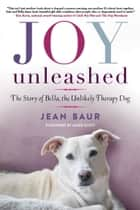 Joy Unleashed - The Story of Bella, the Unlikely Therapy Dog ebook by
