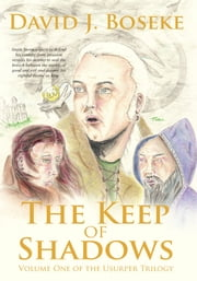 The Keep of Shadows - Volume One of the Usurper Trilogy ebook by David J. Boseke