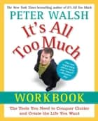 It's All Too Much Workbook ebook by Peter Walsh