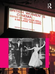 British Women's Cinema ebook by Melanie Bell,Melanie Williams