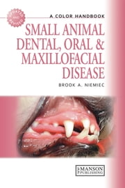 Small Animal Dental, Oral and Maxillofacial Disease - A Colour Handbook ebook by Brook A. Niemiec