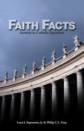 Faith Facts: Answers to Catholic Questions ebook by multiple authors, edited by Leon Suprenant, Philip C. L. Gray