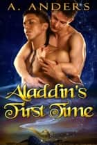 Aladdin's First Time ebook by A. Anders